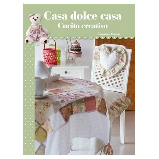 Βιβλίο για Hobby, Casa Dolce Casa - Cucito Creativo